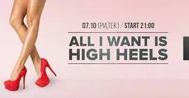 All I Want Is High Heels