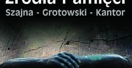 Źródła Pamięci. Szajna - Grotowski - Kantor