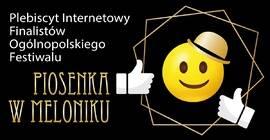 """Plebiscyt Internetowy Finalistów Ogólnopolskiego Festiwalu """"Piosenka w Meloniku"""""""